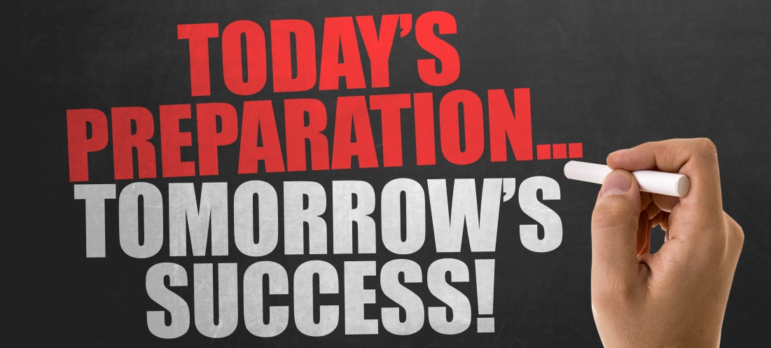 Today's Preparation… Tomorrow's Success!